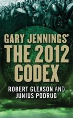 The 2012 Codex (Aztec) - Junius Podrug, Gary Jennings, Robert Gleason