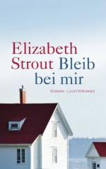 Bleib bei mir: Roman - Elizabeth Strout, Sabine Roth