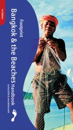 Footprint Bangkok and Beaches Handbook - Joshua Eliot, Jane Bickersteth