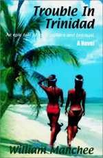 Trouble in Trinidad: An epic tale of love politics and betrayal - William Manchee