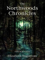 The Northwoods Chronicles: A Novel in Stories - Elizabeth Engstrom