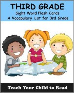Third Grade Sight Word Flash Cards: A Vocabulary List of 41 Sight Words for 3rd Grade (Teach Your Child To Read) - Adele Jones