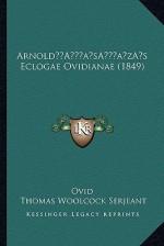 Arnold s Eclogae Ovidianae (1849) - Ovid, Thomas Woolcock Serjeant
