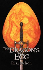 The Dragon's Egg (Dragonslayer Book 4) - Resa Nelson