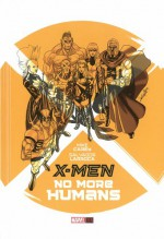 X-Men: No More Humans - Mike Carey, Salvador Larroca