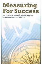 Measuring For Success: What CEOs Really Think About Learning Investments - Jack J. Phillips, Patricia Pulliam Phillips