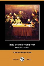 Italy and the World War (Illustrated Edition) (Dodo Press) - Thomas Nelson Page