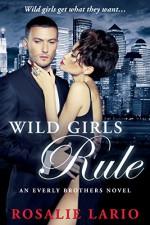 Wild Girls Rule: a Billionare Bad Boy Romance Novel (The Everly Brothers Series Book 1) - Rosalie Lario