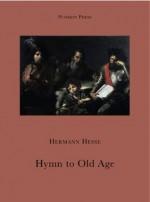 Hymn to Old Age - Hermann Hesse, David Henry Wilson