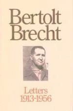 Bertolt Brecht: Letters, 1913-1956 - Bertolt Brecht, John Willett, Ralph Manheim
