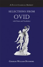 Selections from Ovid: with Notes and Vocabulary - Charles William Dunmore, Ovid