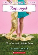 Twice Upon a Time #1: Rapunzel, the One With All the Hair - Wendy Mass