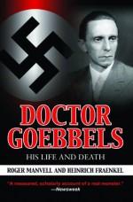 Doctor Goebbels: His Life and Death - Roger Manvell, Heinrich Fraenkel