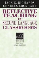 Reflective Teaching in Second Language Classrooms - Jack C. Richards, Charles Lockhart