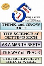 5 Great Books in 1: Think and Grow Rich. the Science of Getting Rich. as a Man Thinketh. the Way of Peace. the Science of Being Well - James Allen, Daniel Henderson, James Allen