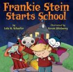Frankie Stein Starts School - Lola M. Schaefer