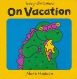 Baby Dinosaurs on Vacation - Mark Haddon