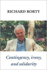 Contingency, Irony, and Solidarity - Richard M. Rorty