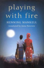 Playing With Fire - Henning Mankell