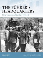 The Fuhrer's Headquarters: Hitler's command bunkers 1939-45 (Fortress) - Neil Short, Adam Hook