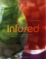 Infused: 100+ Recipes for Infused Liqueurs and Cocktails - Susan Elia MacNeal, Leigh Beisch
