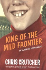 King of the Mild Frontier: An Ill-Advised Autobiography - Chris Crutcher