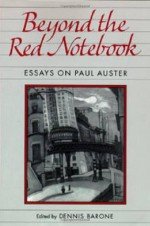 Beyond the Red Notebook: Essays on Paul Auster (Penn Studies in Contemporary American Fiction) - Dennis Barone