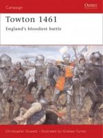 Towton 1461: England's bloodiest battle - Christopher Gravett