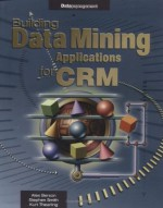 Building Data Mining Applications for CRM - Alex Berson, Stephen Smith