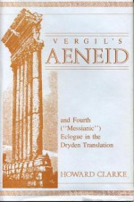 The Aeneid and the Fourth ('messianic') Eclogue - Virgil, John Dryden, Howard W. Clarke