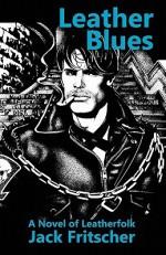Leather Blues: A Novel of Leatherfolk - Jack Fritscher