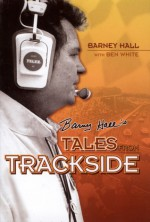 Barney Hall's Tales From Trackside - Ben White, Ben White