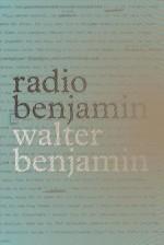 Radio Benjamin - Walter Benjamin, Lecia Rosenthal, Jonathan Lutes