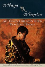 All God's Children Need Traveling Shoes - Maya Angelou