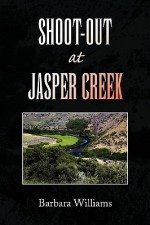 Shoot-Out at Jasper Creek - Barbara Williams