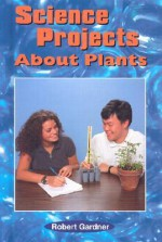 Science Projects about Plants - Robert Gardner