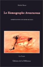 Le Sismographe Aventureux: Improvisations Sur Henri Michaux - Michel Butor