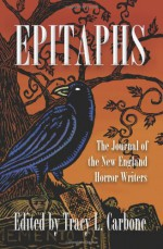 Epitaphs: The Journal of the New England Horror Writers, Vol. 1 - Christopher Golden, Glenn Chadbourne, Peter Crowther, Rick Hautala, John McIlveen, Holly Newstein, Kurt Newton, P. Gardner Goldsmith, Peter N. Dudar, Scott T. Goudsward, John Goodrich, Roxanne Dent, John Grover, K. Allen Wood, David Bernard, Paul McMahon, Danny Evarts, Tr