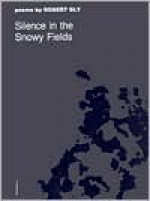 Silence in the Snowy Fields: Poems (Wesleyan Poetry Program) - Robert Bly