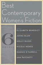 The Best Contemporary Women's Fiction: Six Novels - Elizabeth Benedict, Jenna Blum, Molly Gloss, Nicole Mones, Maggie O'Farrell, Ann Patchett