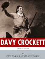 American Legends: The Life of Davy Crocket - Charles River Editors