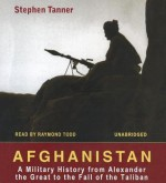 Afghanistan: A Military History from Alexander the Great to the Fall of the Taliban - Stephen Tanner, Raymond Todd
