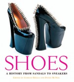 Shoes: A History From Sandals to Sneakers - Peter McNeil, Giorgio Riello