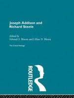 Joseph Addison and Richard Steele: The Critical Heritage (The Collected Critical Heritage : 18th Century Literature) - Edward A. Bloom, Lillian D. Bloom
