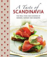 A Taste of Scandinavia: The Real Food and Cooking of Sweden, Norway and Denmark - Anna Mosesson, Janet Laurence, Judith H. Dern