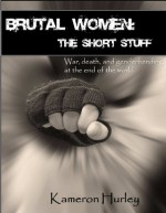 Brutal Women: The Short Stuff - Kameron Hurley