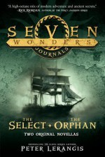 Seven Wonders Journals: The Select and the Orphan - Peter Lerangis