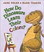How Do Dinosaurs Learn Their Colors? - Jane Yolen, Mark Teague