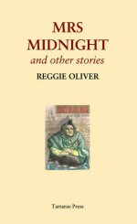 Mrs. Midnight: And Other Stories - Reggie Oliver