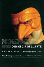 The Comic Mask in the Commedia dell'Arte: Actor Training, Improvisation, and the Poetics of Survival - Antonio Fava, Simon Callow